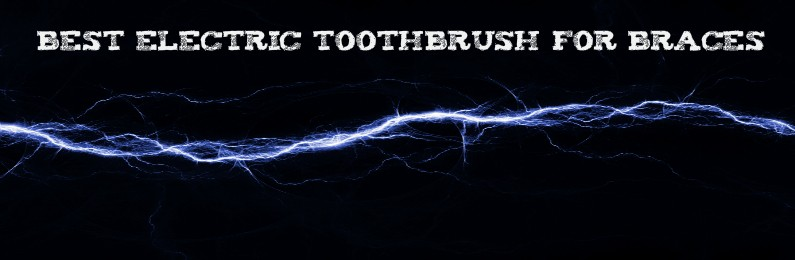 Best Electric Toothbrush For Braces In 2019