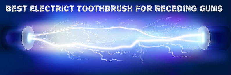 Best Electric Toothbrush For Receding Gums Reviews Of 2017