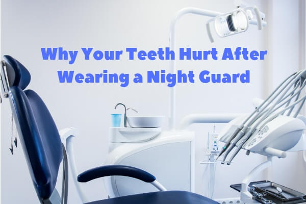 teeth hurt after wearing night guard