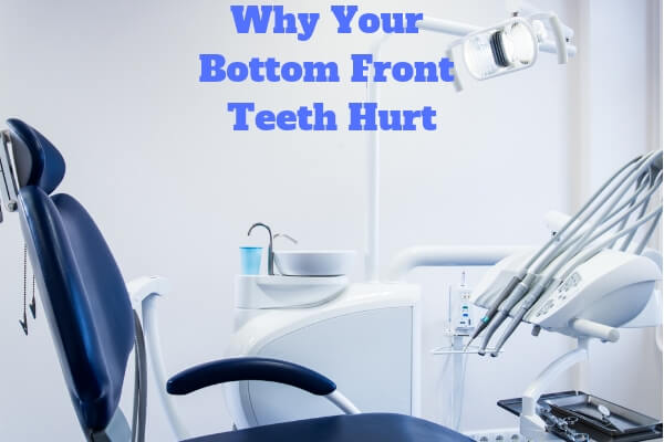 Why Your Bottom Front Teeth Hurt